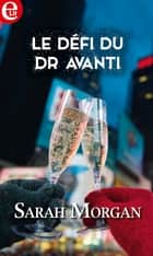 Le défi du Dr Avanti ebook by Sarah Morgan