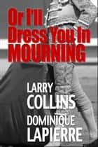 Or I'll Dress You In Mourning ebook by Dominique Lapierre, Larry Collins