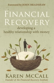 Financial Recovery - Developing a Healthy Relationship with Money ebook by Karen McCall