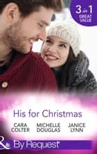 His for Christmas: Rescued by his Christmas Angel / Christmas at Candlebark Farm / The Nurse Who Saved Christmas (Mills & Boon By Request) ebook by Cara Colter, Michelle Douglas, Janice Lynn