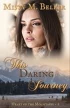 This Daring Journey - Heart of the Mountains, #6 eBook by Misty M. Beller