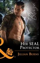 Her Seal Protector (Mills & Boon Blaze) (Uniformly Hot!, Book 70) ebook by Jillian Burns