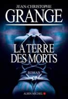 La Terre des morts ebook by Jean-Christophe Grangé