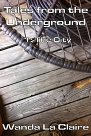 Tales from the Underground 1: The City ebook by Wanda La Claire
