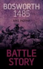 Bosworth 1485 ebook by Mike Ingram