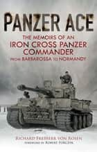 Panzer Ace - The Memoirs of an Iron Cross Panzer Commander from Barbarossa to Normandy ebook by Richard Freiherr von Rosen