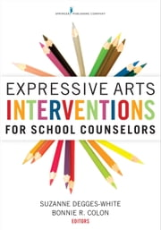 Expressive Arts Interventions for School Counselors ebook by Suzanne Degges-White, PhD, LMHC,...