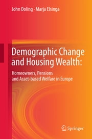 Demographic Change and Housing Wealth: - Home-owners, Pensions and Asset-based Welfare in Europe ebook by John Doling,Marja Elsinga,Kees Dol,József Hegedüs,Nick Horsewood,Richard Ronald,Hanna Szemzo,Nóra Teller,Janneke Toussaint
