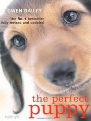 Perfect Puppy - Take Britain's Number One Puppy Care Book With You! ebook by Gwen Bailey