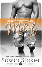Protecting Melody - Navy SEAL/Military Romance ebook by