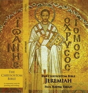 The Chrysostom Bible - Jeremiah: A Commentary ebook by Tarazi, Paul Nadim
