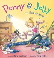 Penny & Jelly: The School Show ebook by Maria Gianferrari