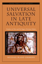 Universal Salvation in Late Antiquity: Porphyry of Tyre and the Pagan-Christian Debate ebook by Michael Bland Simmons