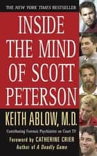 Inside the Mind of Scott Peterson ebook by Keith Russell Ablow