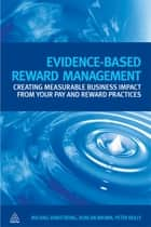 Evidence-Based Reward Management - Creating Measurable Business Impact from Your Pay and Reward Practices ebook by Michael Armstrong, Duncan Brown, Peter Reilly