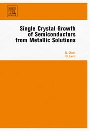 Single Crystal Growth of Semiconductors from Metallic Solutions ebook by Dost, Sadik