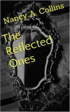 The Reflected Ones ebook by Nancy A. Collins