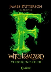 Witch & Wizard 3 - Verborgenes Feuer ebook by James Patterson,Jill Dembowski