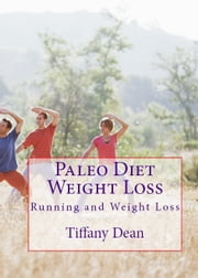 Paleo Diet Weight Loss: Running and Weight Loss ebook by Running and Weight Loss | Running To Lose Belly Fat
