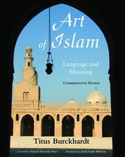Art of Islam, Language and Meaning - Commemorative Edition ebook by Titus Burckhardt