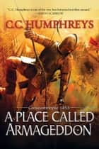 A Place Called Armageddon - Constantinople 1453 eBook by C.C. Humphreys