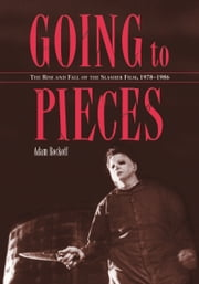 Going to Pieces: The Rise and Fall of the Slasher Film, 1978-1986 ebook by Adam Rockoff