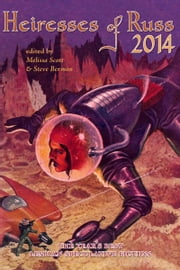 Heiresses of Russ 2014: The Year's Best Lesbian Speculative Fiction ebook by Melissa Scott, Steve Berman, Redfern Jon Barrett,...