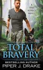 Total Bravery ebook by Piper J. Drake