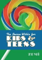 The Source Within for Kids & Teens eBook by Zemí
