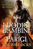 I dodici bambini di Parigi eBook by Marco Piva, Tim Willocks