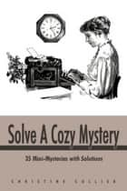 Solve A Cozy Mystery ebook by Christine Collier