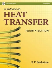 A Textbook on Heat Transfer-Fourth Edition ebook by S P Sukhatme