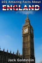 101 Amazing Facts About England ebook by Jack Goldstein