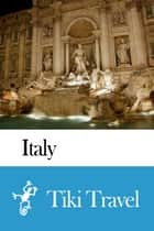 Italy Travel Guide - Tiki Travel ebook by Tiki Travel