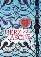 Herz zu Asche ebook by Kathrin Lange