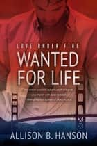 Wanted for Life eBook by Allison B. Hanson