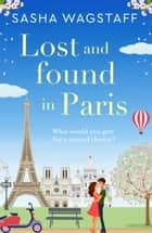 Lost and Found in Paris - A feel-good and unputdownable romance ebook by Sasha Wagstaff
