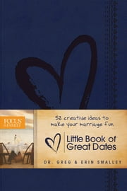 Little Book of Great Dates - 52 Creative Ideas to Make Your Marriage Fun ebook by Erin Smalley,Greg Smalley
