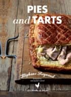 Stephane Reynaud's Pies and Tarts ebook by Stephane Reynaud