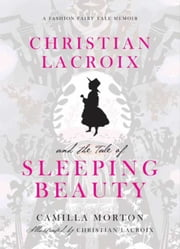 Christian Lacroix and the Tale of Sleeping Beauty ebook by Camilla Morton,Christian Lacroix
