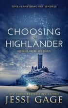 Choosing the Highlander ebook by Jessi Gage