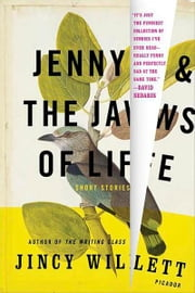 Jenny and the Jaws of Life - Short Stories ebook by Jincy Willett,David Sedaris