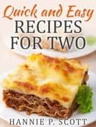 Quick and Easy Recipes for Two ebook by Hannie P. Scott