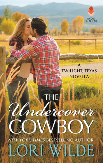 The Undercover Cowboy - A Twilight, Texas Novella ebook by Lori Wilde