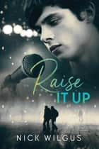 Raise It Up ebook by Nick Wilgus
