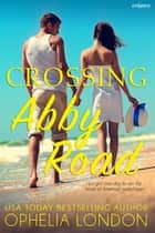 Crossing Abby Road ebook by Ophelia London