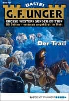 G. F. Unger Sonder-Edition 154 - Western - Der Trail ebook by G. F. Unger