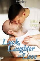 Luck, Laughter and Love ebook by Willa Okati