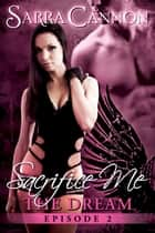 Sacrifice Me: The Dream ebook by Sarra Cannon