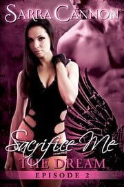Sacrifice Me: The Dream - Episode 2 ebook by Sarra Cannon